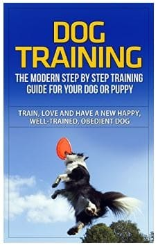 Best Puppy Training Book - Dog Training: The Modern Step-by-Step Training Guide for Your Dog or Puppy